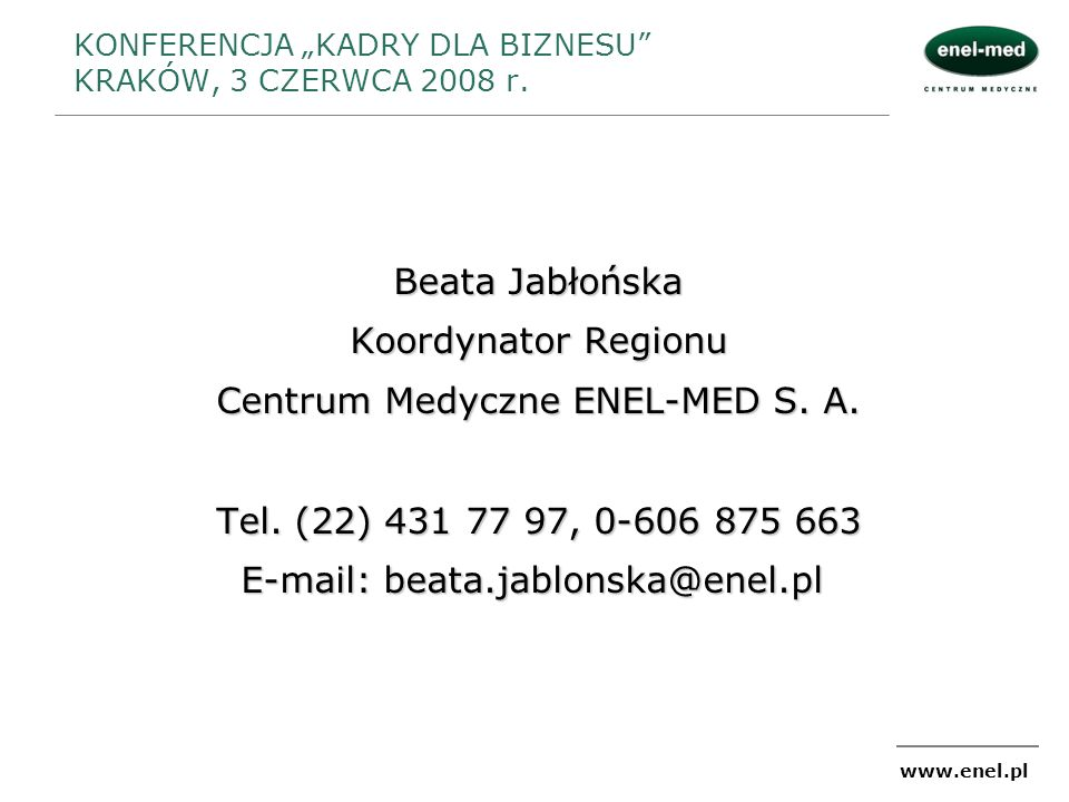 www.enel.pl KONFERENCJA KADRY DLA BIZNESU KRAKÓW, 3 CZERWCA 2008 r. Beata Jabłońska Koordynator Regionu Centrum Medyczne ENEL-MED S. A. Tel. (22) 431
