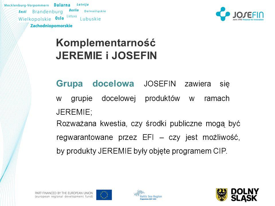 Komplementarność JEREMIE i JOSEFIN Grupa docelowa JOSEFIN zawiera się w grupie docelowej produktów w ramach JEREMIE; Rozważana kwestia, czy środki pub