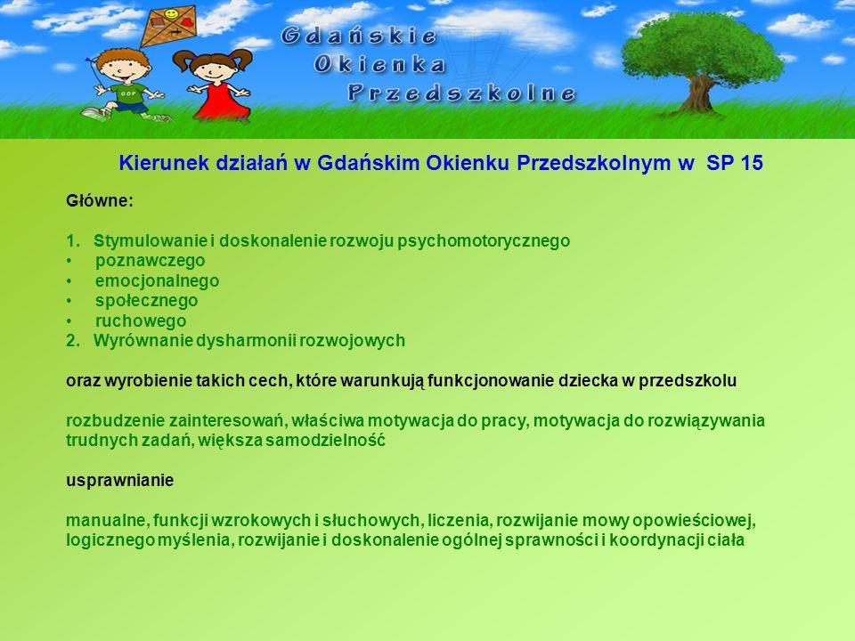 Kierunek działań w Gdańskim Okienku Przedszkolnym w SP 15 Główne: 1. Stymulowanie i doskonalenie rozwoju psychomotorycznego poznawczego emocjonalnego