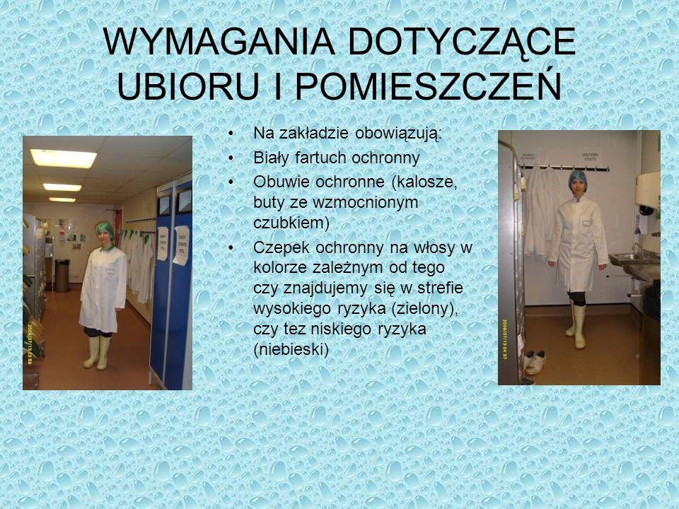 WYMAGANIA DOTYCZĄCE UBIORU I POMIESZCZEŃ Na zakładzie obowiązują: Biały fartuch ochronny Obuwie ochronne (kalosze, buty ze wzmocnionym czubkiem) Czepe