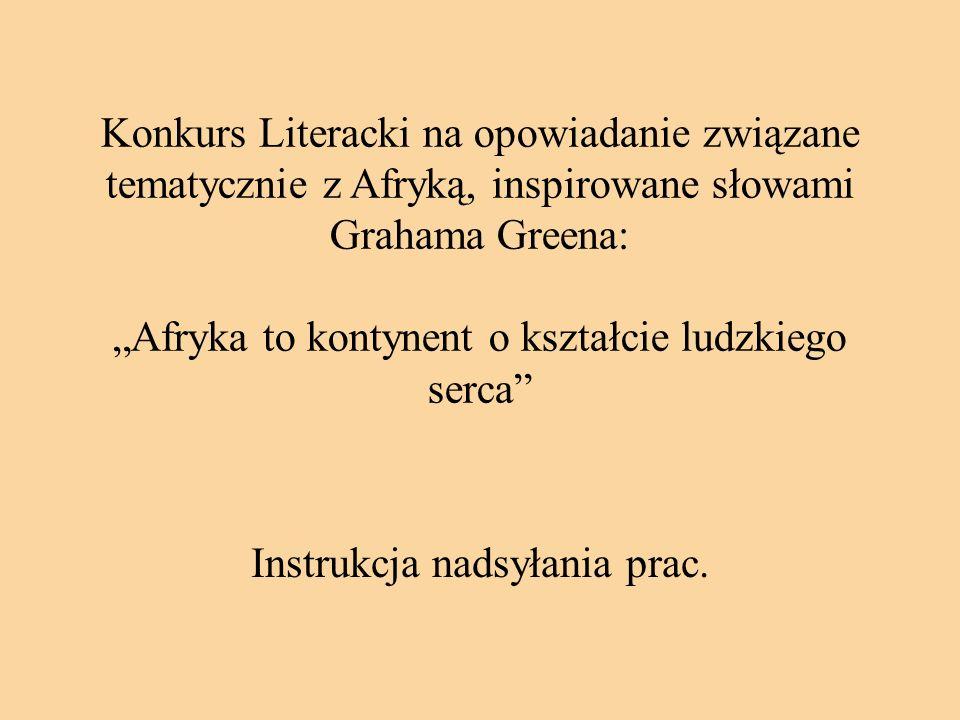 Konkurs Literacki na opowiadanie związane tematycznie z Afryką, inspirowane słowami Grahama Greena: Afryka to kontynent o kształcie ludzkiego serca In
