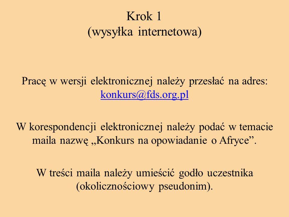 Krok 1 (wysyłka internetowa) Pracę w wersji elektronicznej należy przesłać na adres: konkurs@fds.org.pl konkurs@fds.org.pl W korespondencji elektronic
