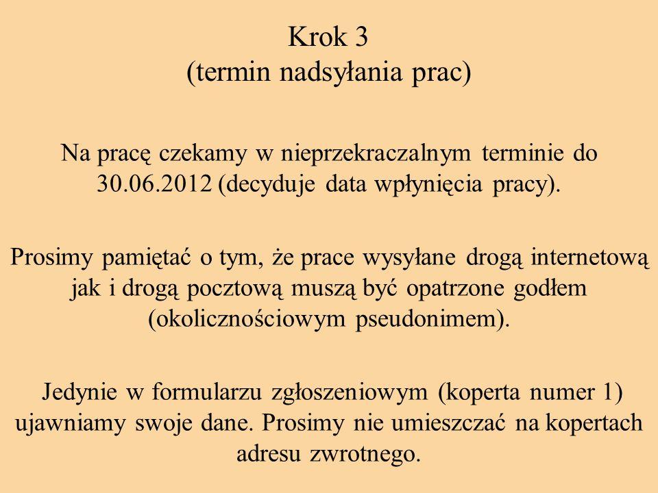Krok 3 (termin nadsyłania prac) Na pracę czekamy w nieprzekraczalnym terminie do 30.06.2012 (decyduje data wpłynięcia pracy). Prosimy pamiętać o tym,