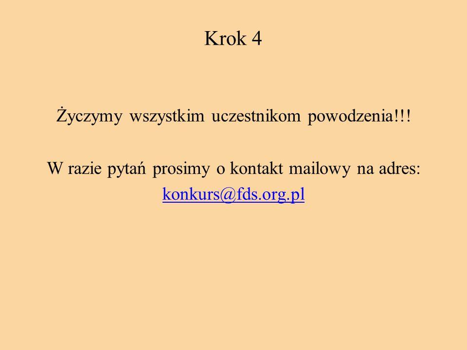 Krok 4 Życzymy wszystkim uczestnikom powodzenia!!! W razie pytań prosimy o kontakt mailowy na adres: konkurs@fds.org.pl