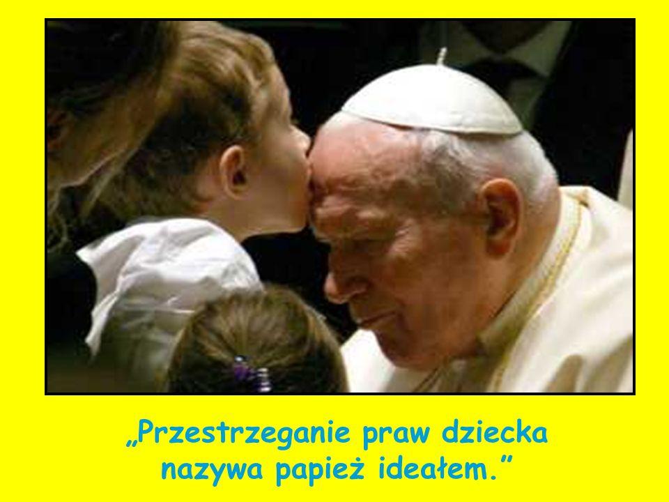 Przestrzeganie praw dziecka nazywa papież ideałem.
