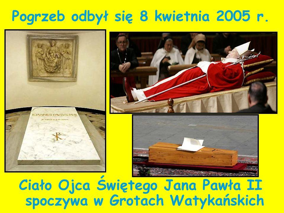 Ciało Ojca Świętego Jana Pawła II spoczywa w Grotach Watykańskich Pogrzeb odbył się 8 kwietnia 2005 r.