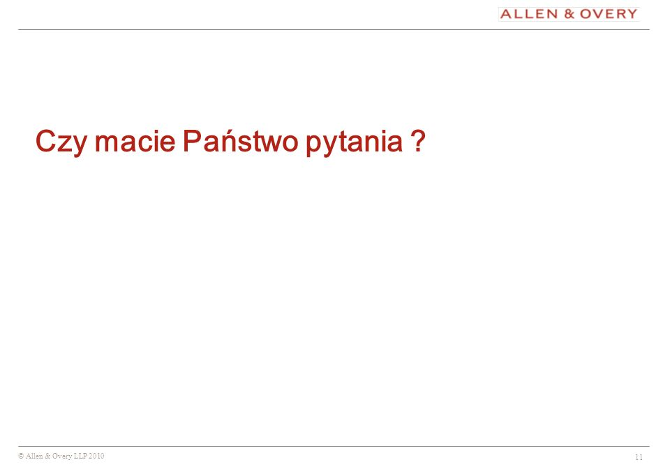 © Allen & Overy LLP 2010 First lineSecond lineThird line Text text 11 Czy macie Państwo pytania ?