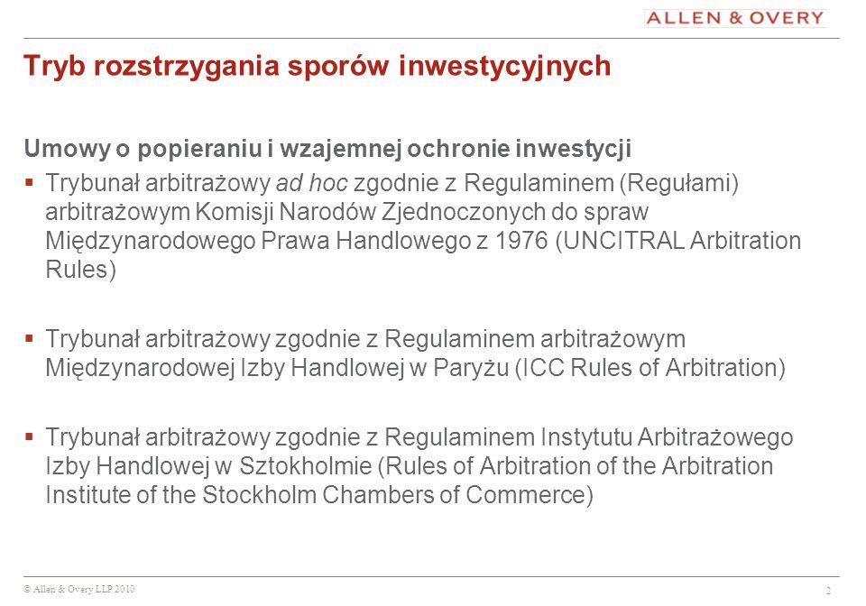 © Allen & Overy LLP 2010 2 Tryb rozstrzygania sporów inwestycyjnych Umowy o popieraniu i wzajemnej ochronie inwestycji Trybunał arbitrażowy ad hoc zgo