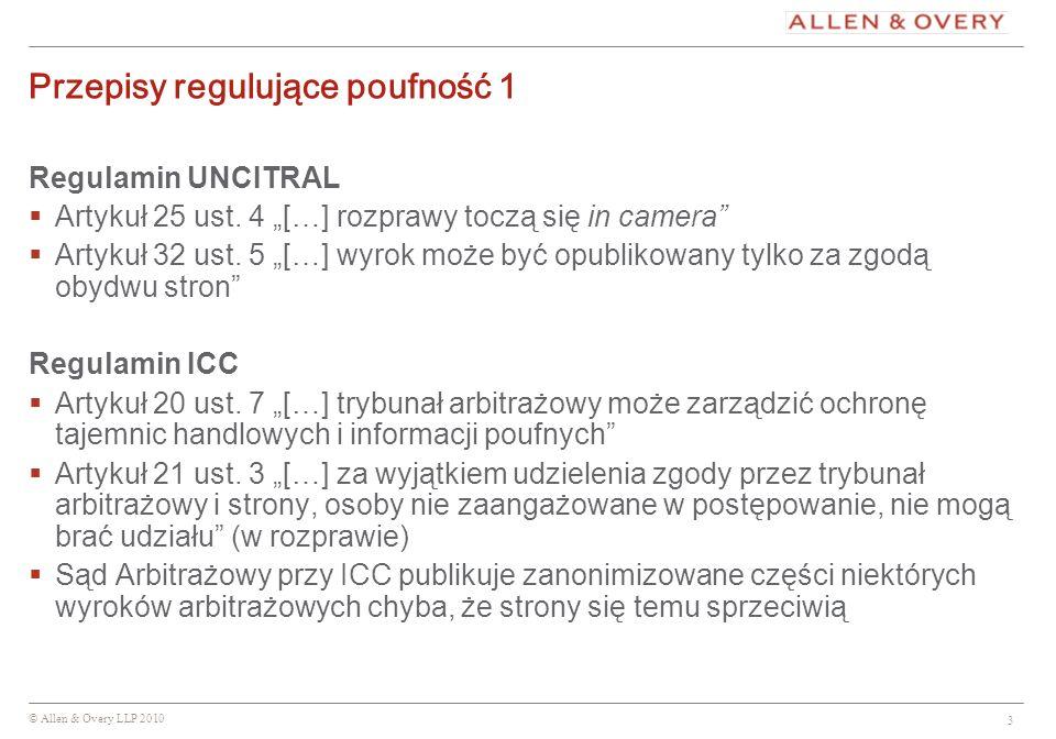 © Allen & Overy LLP 2010 3 Przepisy regulujące poufność 1 Regulamin UNCITRAL Artykuł 25 ust. 4 […] rozprawy toczą się in camera Artykuł 32 ust. 5 […]