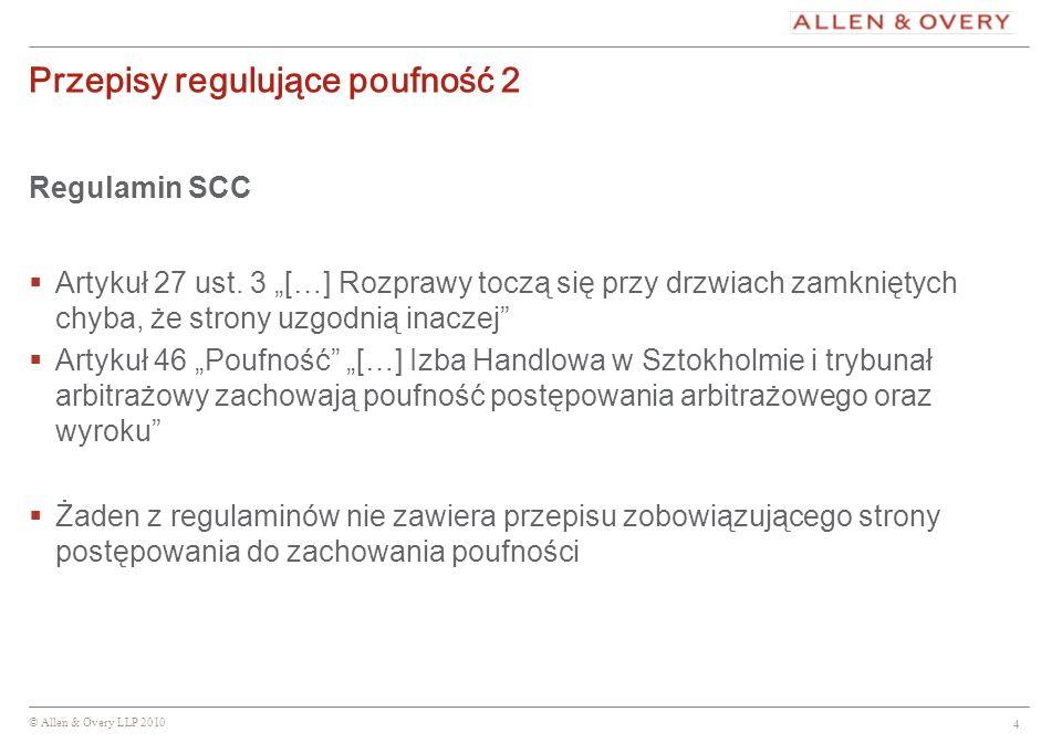 © Allen & Overy LLP 2010 4 Przepisy regulujące poufność 2 Regulamin SCC Artykuł 27 ust. 3 […] Rozprawy toczą się przy drzwiach zamkniętych chyba, że s