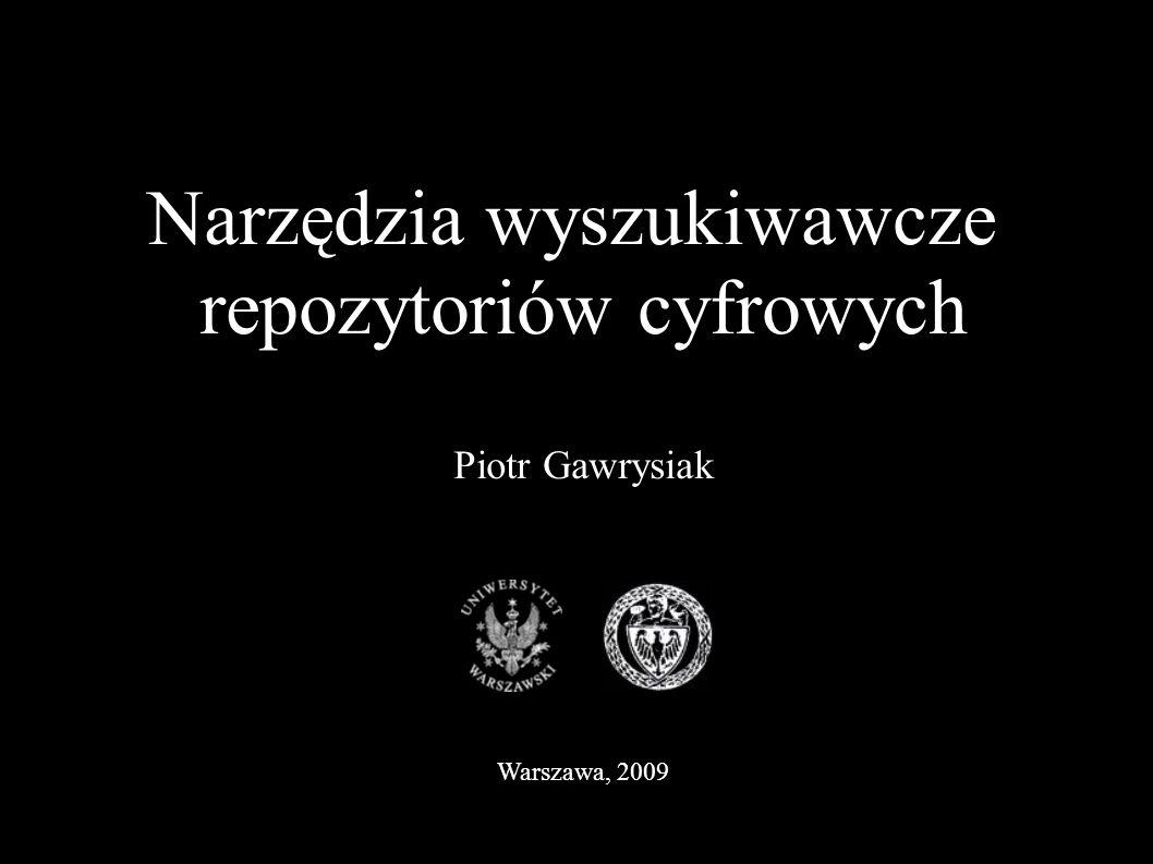 Narzędzia wyszukiwawcze repozytoriów cyfrowych Piotr Gawrysiak Warszawa, 2009