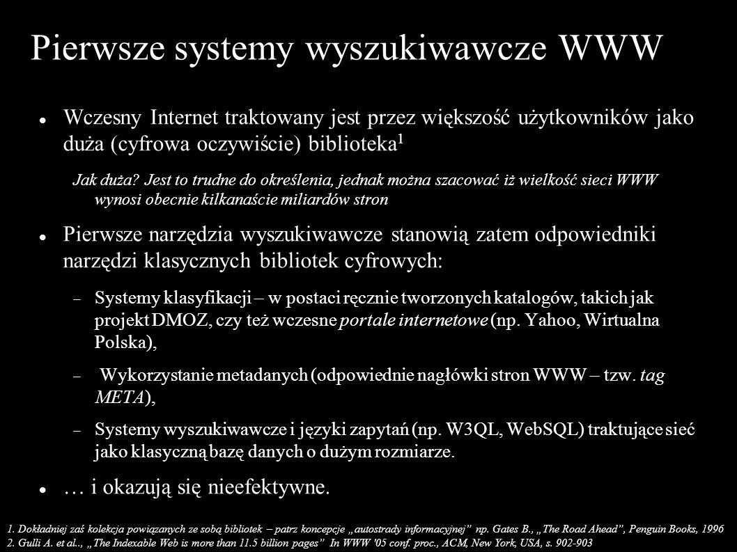 Pierwsze systemy wyszukiwawcze WWW Wczesny Internet traktowany jest przez większość użytkowników jako duża (cyfrowa oczywiście) biblioteka 1 Jak duża.