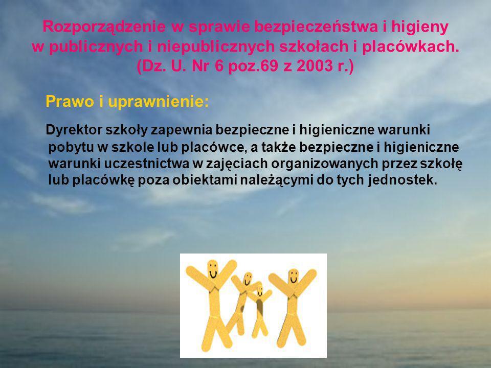 Rozporządzenie w sprawie bezpieczeństwa i higieny w publicznych i niepublicznych szkołach i placówkach. (Dz. U. Nr 6 poz.69 z 2003 r.) Prawo i uprawni