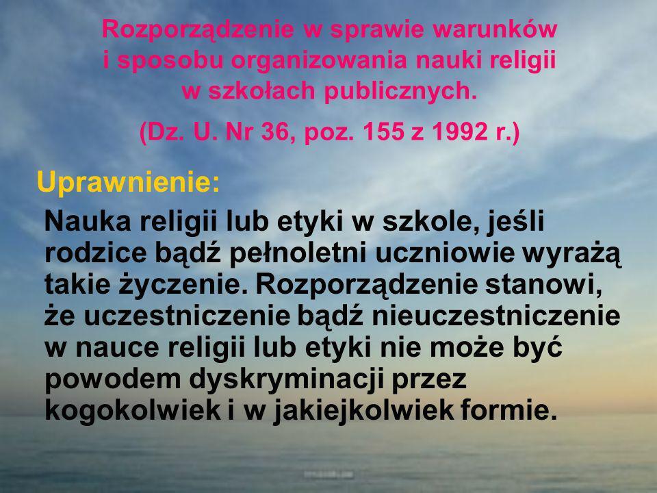 Rozporządzenie w sprawie warunków i sposobu organizowania nauki religii w szkołach publicznych. (Dz. U. Nr 36, poz. 155 z 1992 r.) Uprawnienie: Nauka