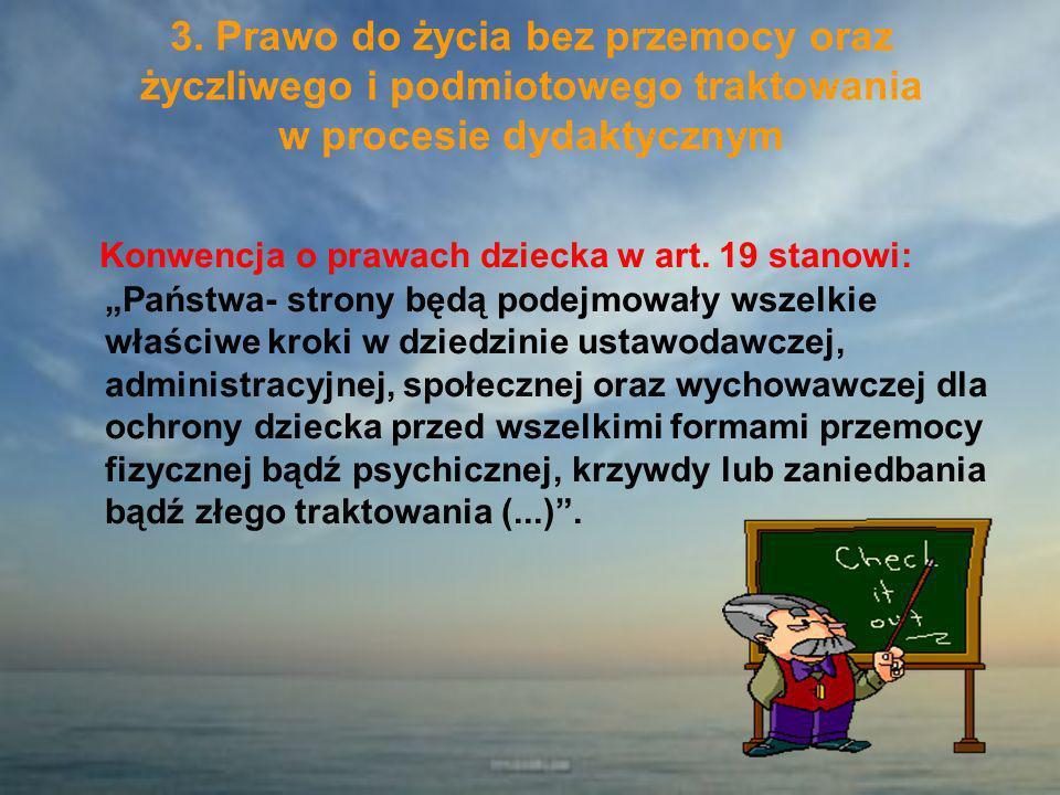 3. Prawo do życia bez przemocy oraz życzliwego i podmiotowego traktowania w procesie dydaktycznym Konwencja o prawach dziecka w art. 19 stanowi: Państ