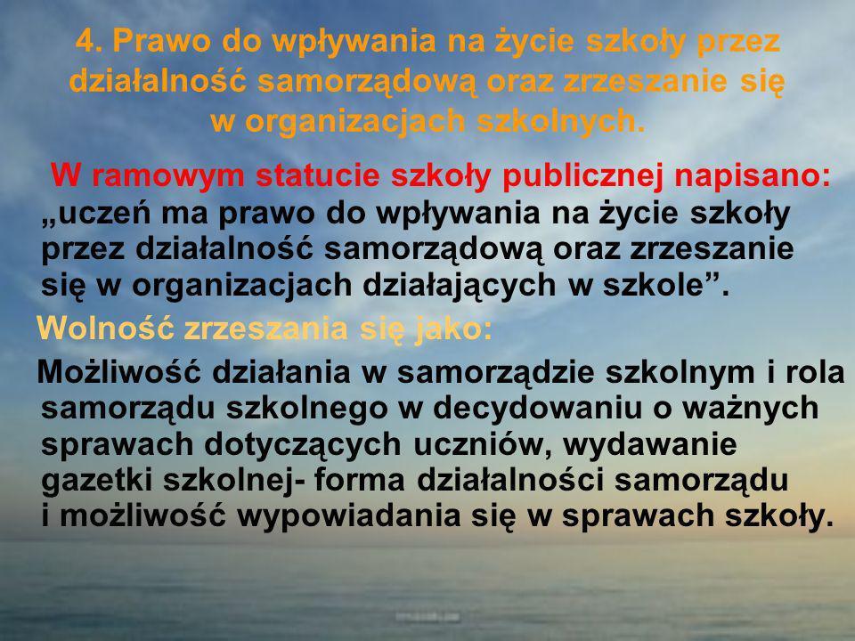 4. Prawo do wpływania na życie szkoły przez działalność samorządową oraz zrzeszanie się w organizacjach szkolnych. W ramowym statucie szkoły publiczne