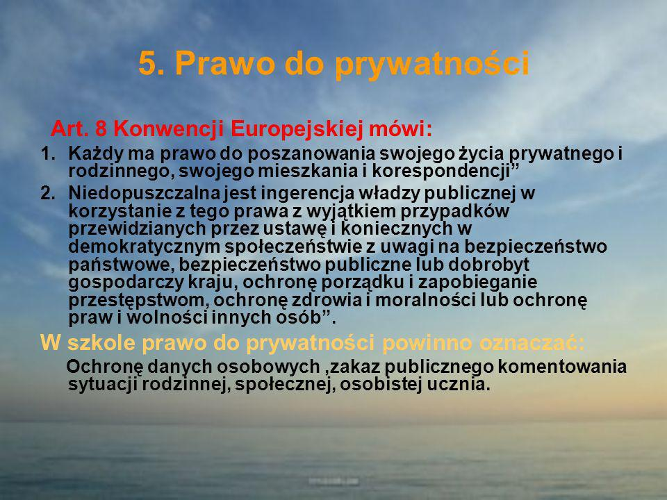 5. Prawo do prywatności Art. 8 Konwencji Europejskiej mówi: 1.Każdy ma prawo do poszanowania swojego życia prywatnego i rodzinnego, swojego mieszkania