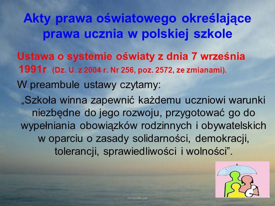 Akty prawa oświatowego określające prawa ucznia w polskiej szkole Ustawa o systemie oświaty z dnia 7 września 1991r (Dz. U. z 2004 r. Nr 256, poz. 257