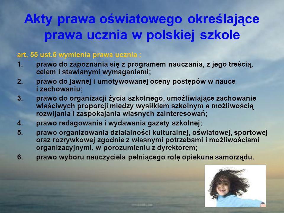 Akty prawa oświatowego określające prawa ucznia w polskiej szkole art. 55 ust.5 wymienia prawa ucznia : 1.prawo do zapoznania się z programem nauczani