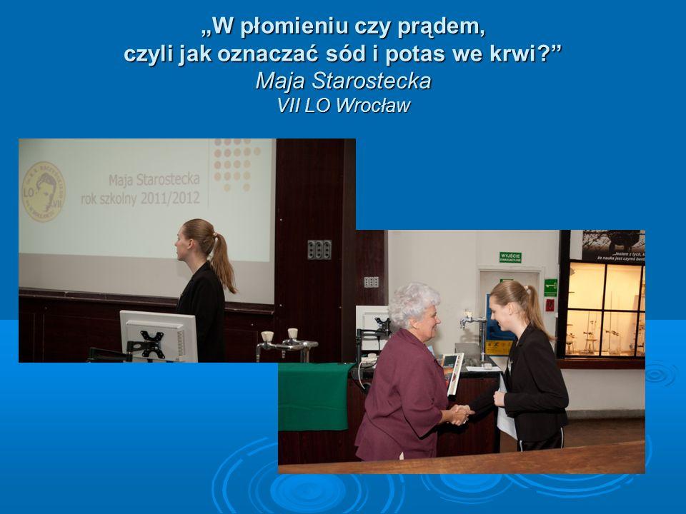 W płomieniu czy prądem, czyli jak oznaczać sód i potas we krwi? Maja Starostecka VII LO Wrocław
