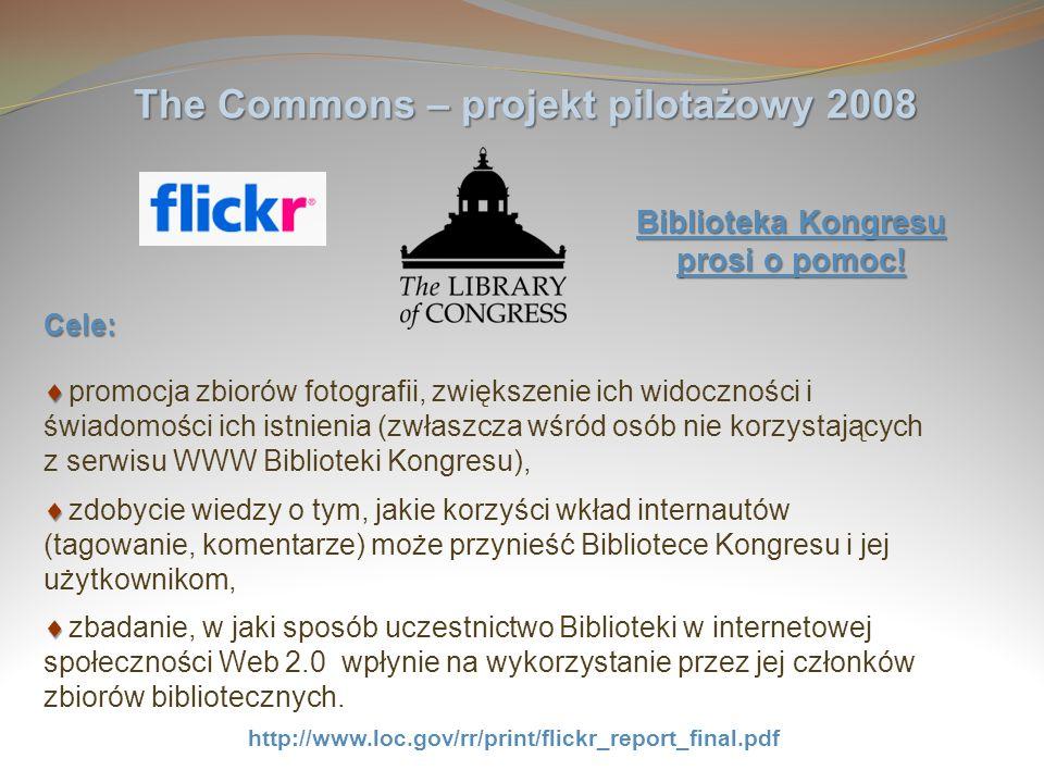 The Commons – projekt pilotażowy 2008 http://www.loc.gov/rr/print/flickr_report_final.pdf Cele: promocja zbiorów fotografii, zwiększenie ich widocznoś
