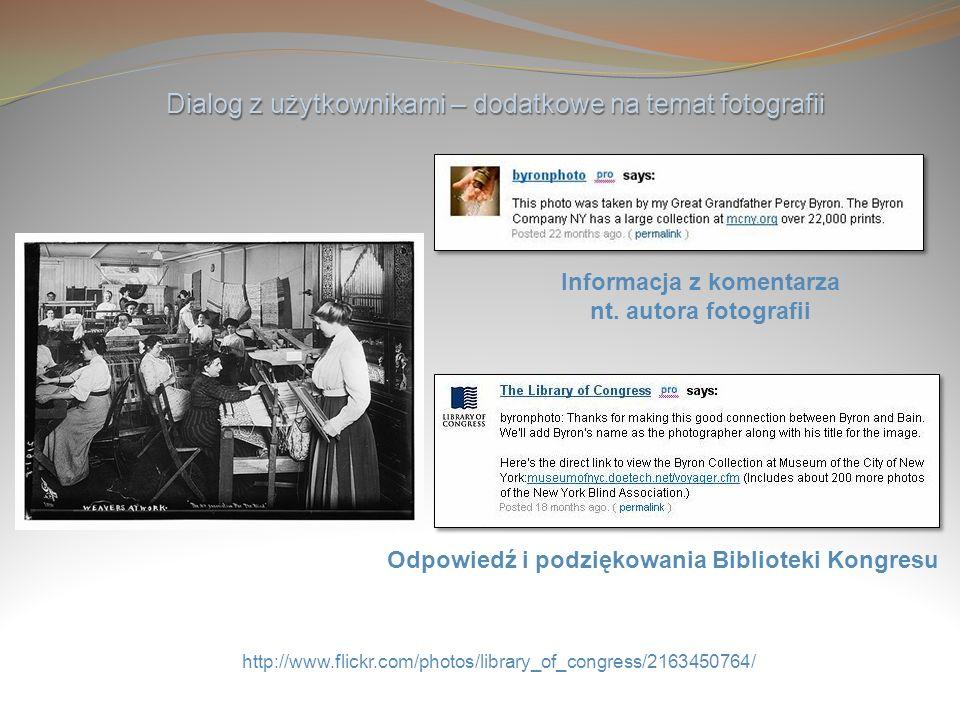 Dialog z użytkownikami – dodatkowe na temat fotografii http://www.flickr.com/photos/library_of_congress/2163450764/ Informacja z komentarza nt. autora