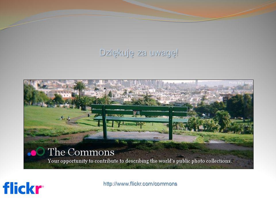 http://www.flickr.com/commons Dziękuję za uwagę!