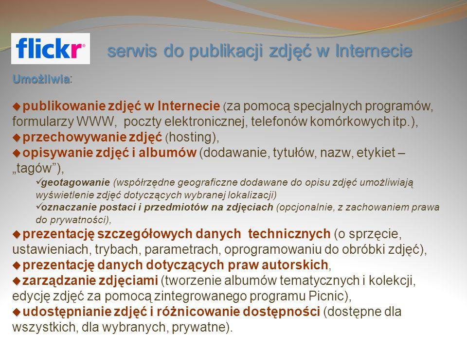 serwis do publikacji zdjęć w Internecie Umożliwia Umożliwia: publikowanie zdjęć w Internecie ( za pomocą specjalnych programów, formularzy WWW, poczty