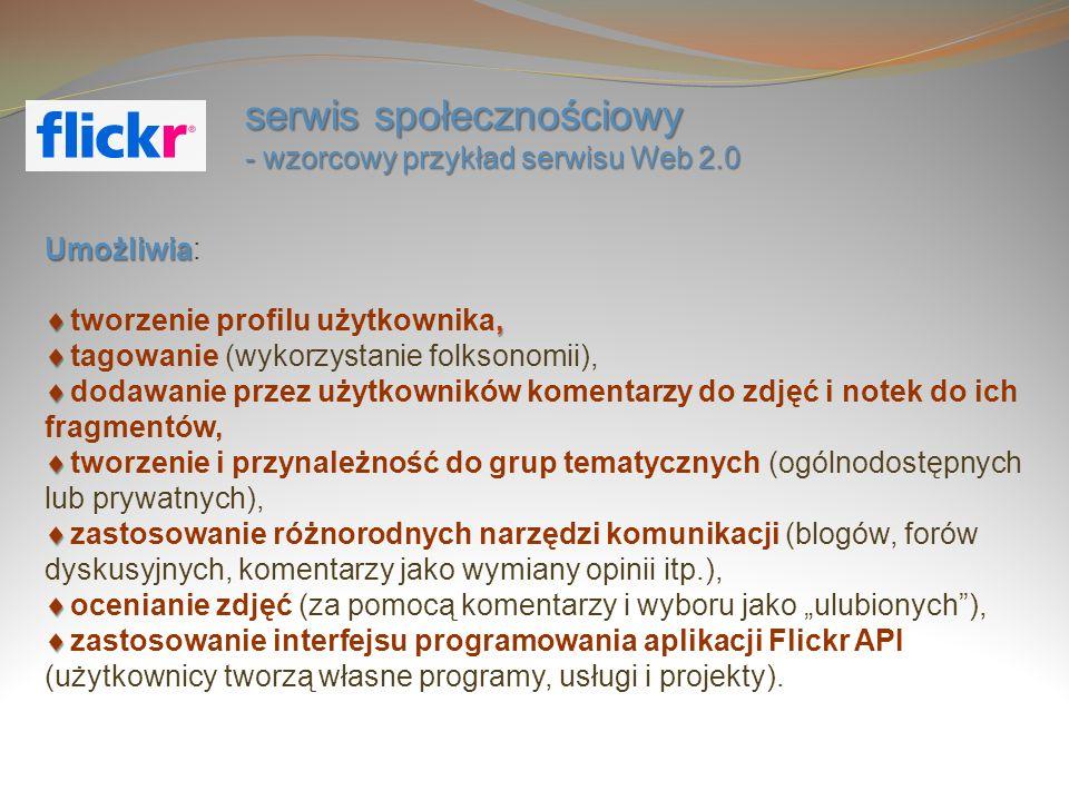 serwis społecznościowy - wzorcowy przykład serwisu Web 2.0 Umożliwia Umożliwia:, tworzenie profilu użytkownika, tagowanie (wykorzystanie folksonomii),
