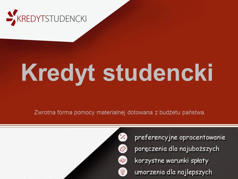 Kredyt studencki Zwrotna forma pomocy materialnej dotowana z budżetu państwa.