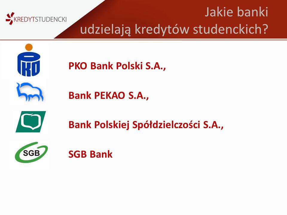 Jakie banki udzielają kredytów studenckich? PKO Bank Polski S.A., Bank PEKAO S.A., Bank Polskiej Spółdzielczości S.A., SGB Bank