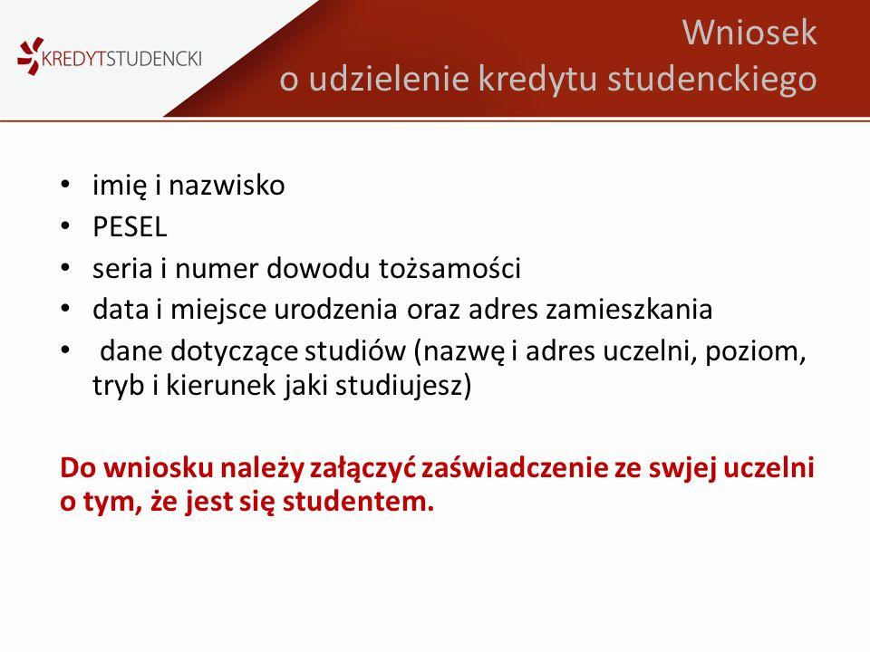 Wniosek o udzielenie kredytu studenckiego imię i nazwisko PESEL seria i numer dowodu tożsamości data i miejsce urodzenia oraz adres zamieszkania dane