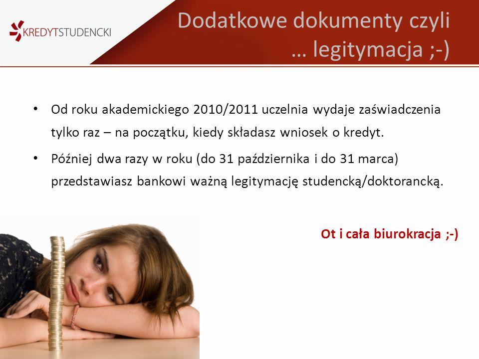 Dodatkowe dokumenty czyli … legitymacja ;-) Od roku akademickiego 2010/2011 uczelnia wydaje zaświadczenia tylko raz – na początku, kiedy składasz wnio