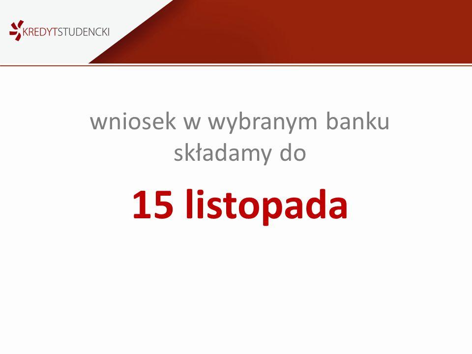 wniosek w wybranym banku składamy do 15 listopada