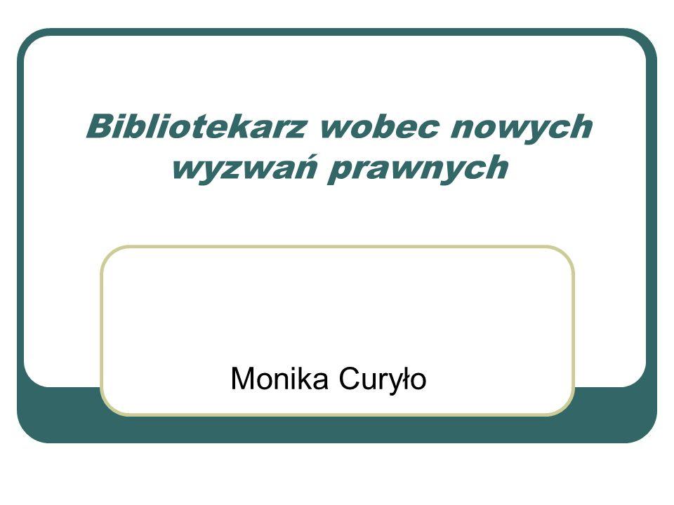Bibliotekarz wobec nowych wyzwań prawnych Monika Curyło