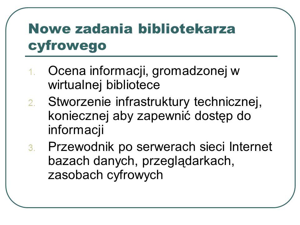 Nowe zadania bibliotekarza cyfrowego 1. Ocena informacji, gromadzonej w wirtualnej bibliotece 2. Stworzenie infrastruktury technicznej, koniecznej aby