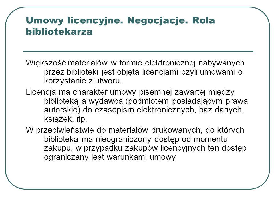 Umowy licencyjne. Negocjacje. Rola bibliotekarza Większość materiałów w formie elektronicznej nabywanych przez biblioteki jest objęta licencjami czyli