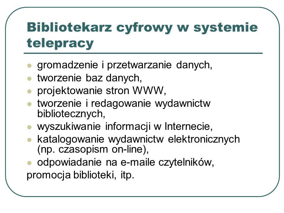Bibliotekarz cyfrowy w systemie telepracy gromadzenie i przetwarzanie danych, tworzenie baz danych, projektowanie stron WWW, tworzenie i redagowanie w