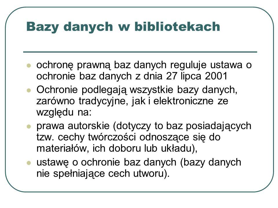 Bazy danych w bibliotekach ochronę prawną baz danych reguluje ustawa o ochronie baz danych z dnia 27 lipca 2001 Ochronie podlegają wszystkie bazy dany
