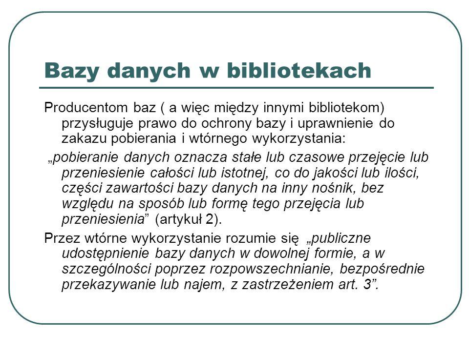 Bazy danych w bibliotekach Producentom baz ( a więc między innymi bibliotekom) przysługuje prawo do ochrony bazy i uprawnienie do zakazu pobierania i