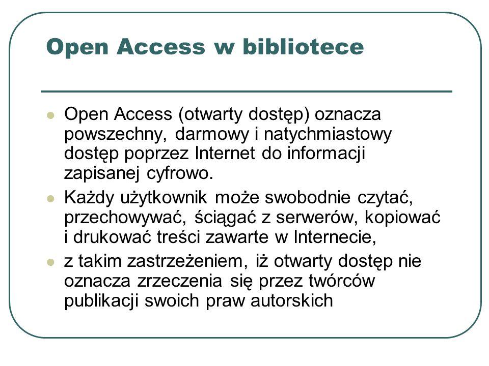 Open Access w bibliotece Open Access (otwarty dostęp) oznacza powszechny, darmowy i natychmiastowy dostęp poprzez Internet do informacji zapisanej cyf