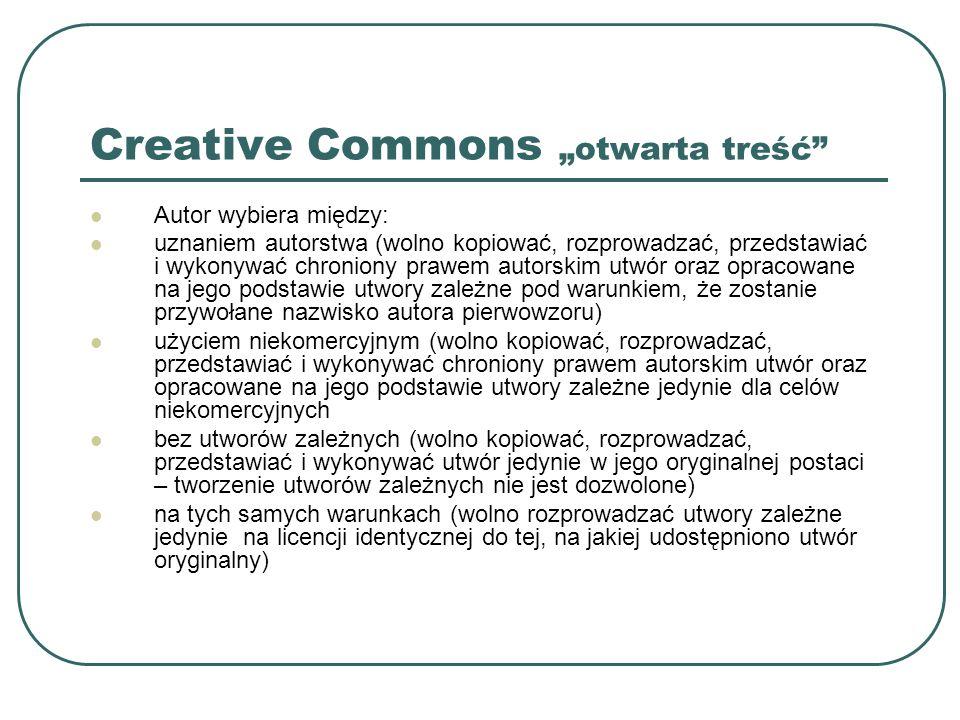 Creative Commons otwarta treść Autor wybiera między: uznaniem autorstwa (wolno kopiować, rozprowadzać, przedstawiać i wykonywać chroniony prawem autor