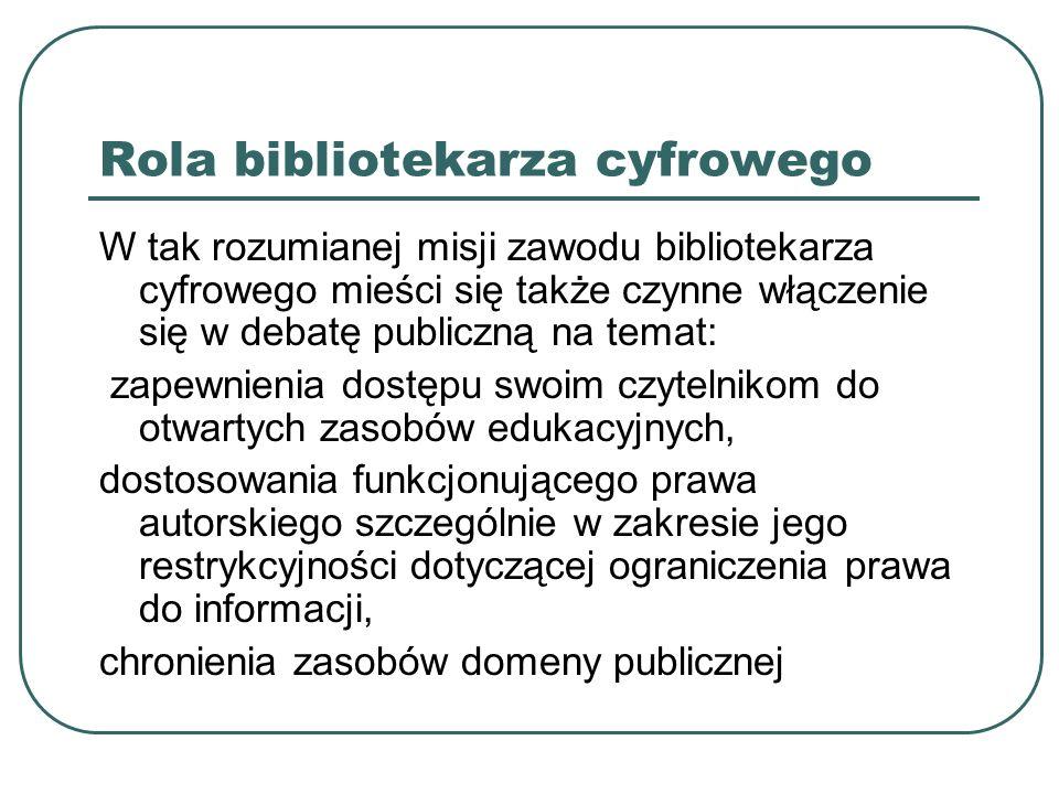Rola bibliotekarza cyfrowego W tak rozumianej misji zawodu bibliotekarza cyfrowego mieści się także czynne włączenie się w debatę publiczną na temat: