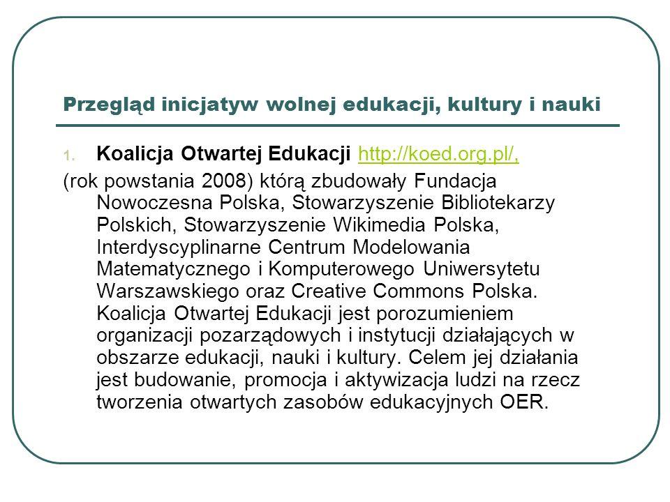 Przegląd inicjatyw wolnej edukacji, kultury i nauki 1. Koalicja Otwartej Edukacji http://koed.org.pl/,http://koed.org.pl/, (rok powstania 2008) którą