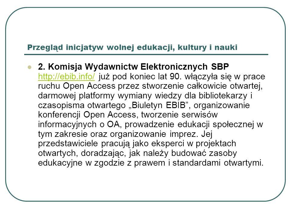 Przegląd inicjatyw wolnej edukacji, kultury i nauki 2. Komisja Wydawnictw Elektronicznych SBP http://ebib.info/ już pod koniec lat 90. włączyła się w
