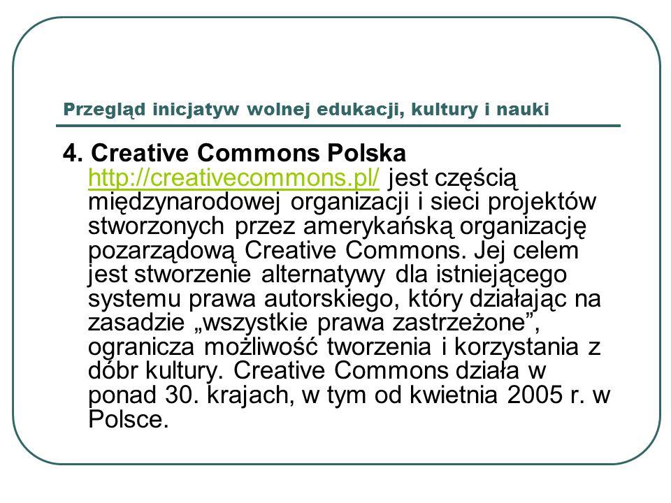 Przegląd inicjatyw wolnej edukacji, kultury i nauki 4. Creative Commons Polska http://creativecommons.pl/ jest częścią międzynarodowej organizacji i s