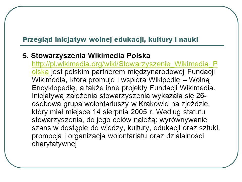 Przegląd inicjatyw wolnej edukacji, kultury i nauki 5. Stowarzyszenia Wikimedia Polska http://pl.wikimedia.org/wiki/Stowarzyszenie_Wikimedia_P olska j