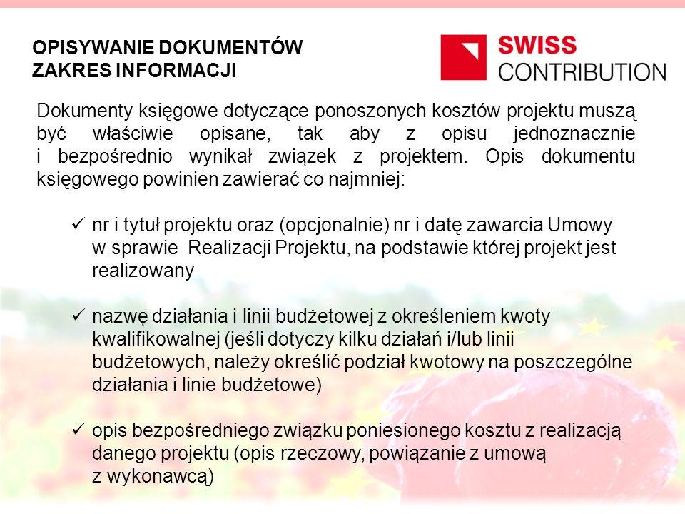 OPISYWANIE DOKUMENTÓW ZAKRES INFORMACJI informację, że projekt jest współfinansowany ze środków Szwajcarsko-Polskiego Programu Współpracy informację o wysokości kwoty kwalifikowalnej wynikającej z opisywanego dokumentu informację o poprawności merytorycznej oraz formalno- rachunkowej informacja o podstawie prawnej wyboru wykonawcy (dotyczy również zamówień poniżej progu stosowania ustawy Prawo Zamówień Publicznych) - w szczególności odniesienie do konkretnego artykułu ustawy Prawo Zamówień Publicznych