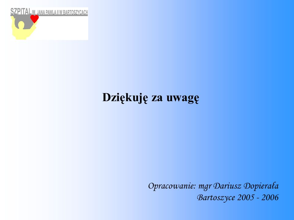 Opracowanie: mgr Dariusz Dopierała Bartoszyce 2005 - 2006 Dziękuję za uwagę