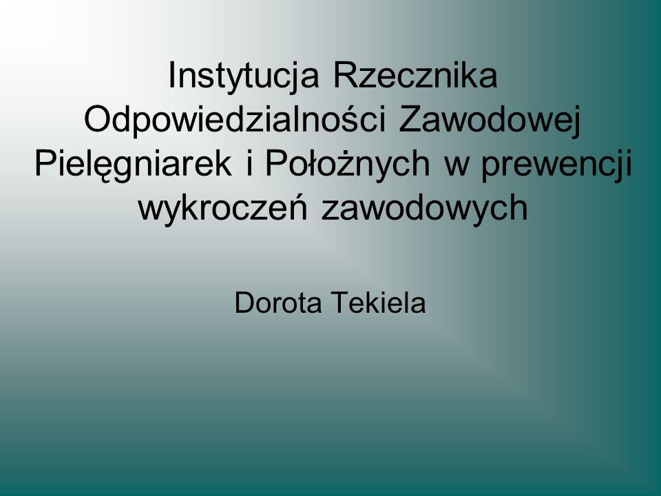 Instytucja Rzecznika Odpowiedzialności Zawodowej Pielęgniarek i Położnych w prewencji wykroczeń zawodowych Dorota Tekiela